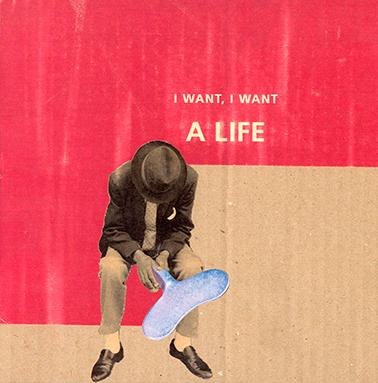 I want, I want a life